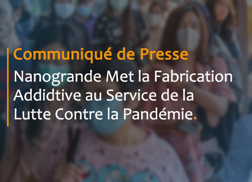Nanogrande met la fabrication additive au service de la lutte contre la pandémie